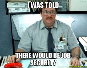 Job Security Meme Milton